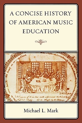 A Concise History of American Music Education By Mark, Michael L.